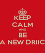KEEP CALM AND BE A NEW DRIIC - Personalised Poster A4 size