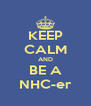 KEEP CALM AND BE A NHC-er - Personalised Poster A4 size
