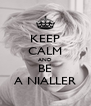 KEEP CALM AND BE A NIALLER - Personalised Poster A4 size