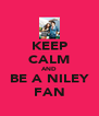 KEEP CALM AND BE A NILEY FAN - Personalised Poster A4 size