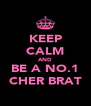 KEEP CALM AND BE A NO.1 CHER BRAT - Personalised Poster A4 size