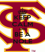 KEEP CALM AND BE A NOLE - Personalised Poster A4 size