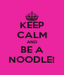 KEEP CALM AND BE A NOODLE! - Personalised Poster A4 size