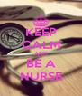 KEEP CALM AND BE A NURSE - Personalised Poster A4 size