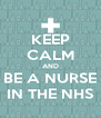 KEEP CALM AND BE A NURSE IN THE NHS - Personalised Poster A4 size