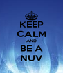 KEEP CALM AND BE A NUV - Personalised Poster A4 size