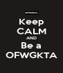 Keep CALM AND Be a OFWGKTA - Personalised Poster A4 size