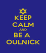 KEEP CALM AND BE A  OULNICK - Personalised Poster A4 size