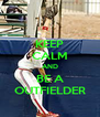 KEEP CALM AND BE A OUTFIELDER - Personalised Poster A4 size