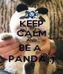 KEEP CALM AND BE A  PANDA :) - Personalised Poster A4 size