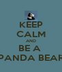 KEEP CALM AND BE A  PANDA BEAR - Personalised Poster A4 size