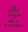 KEEP CALM AND BE A PANSHA - Personalised Poster A4 size