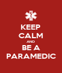KEEP CALM AND BE A PARAMEDIC - Personalised Poster A4 size