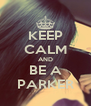 KEEP CALM AND BE A PARKER - Personalised Poster A4 size