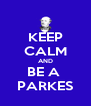 KEEP CALM AND BE A  PARKES - Personalised Poster A4 size