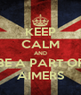 KEEP CALM AND BE A PART OF AIMERS - Personalised Poster A4 size