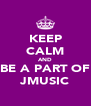 KEEP CALM AND BE A PART OF JMUSIC - Personalised Poster A4 size