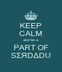 KEEP CALM and be a PART OF SΣЯDΔDU - Personalised Poster A4 size