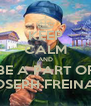 KEEP CALM AND BE A PART OF SAINT JOSEPH FREINADEMETZ - Personalised Poster A4 size