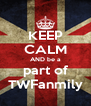 KEEP CALM AND be a part of TWFanmily - Personalised Poster A4 size
