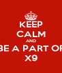 KEEP CALM AND BE A PART OF X9 - Personalised Poster A4 size
