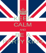 KEEP CALM AND BE A PARTY KING - Personalised Poster A4 size