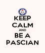 KEEP CALM AND BE A PASCIAN - Personalised Poster A4 size