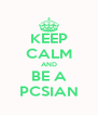 KEEP CALM AND BE A PCSIAN - Personalised Poster A4 size