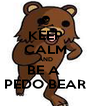 KEEP CALM AND BE A  PEDO BEAR - Personalised Poster A4 size