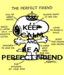 KEEP CALM AND BE A  PERFECT FRIEND - Personalised Poster A4 size