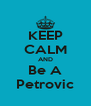 KEEP CALM AND Be A Petrovic - Personalised Poster A4 size