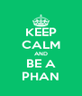 KEEP CALM AND BE A PHAN - Personalised Poster A4 size