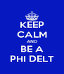 KEEP CALM AND BE A PHI DELT - Personalised Poster A4 size