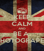 KEEP CALM AND BE A  PHOTOGRAPER - Personalised Poster A4 size