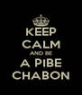 KEEP CALM AND BE A PIBE CHABON - Personalised Poster A4 size