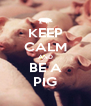 KEEP CALM AND BE A PIG - Personalised Poster A4 size