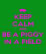 KEEP CALM AND BE A PIGGY IN A FIELD - Personalised Poster A4 size