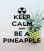 KEEP CALM AND BE A PINEAPPLE - Personalised Poster A4 size