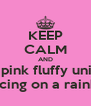 KEEP CALM AND Be a pink fluffy unicorn Dancing on a rainbow - Personalised Poster A4 size