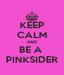 KEEP CALM AND BE A  PINKSIDER - Personalised Poster A4 size