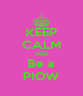 KEEP CALM AND Be a PIOW - Personalised Poster A4 size