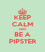 KEEP CALM AND BE A PIPSTER - Personalised Poster A4 size