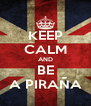 KEEP CALM AND BE A PIRAÑA - Personalised Poster A4 size