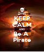 KEEP CALM AND Be A  Pirate - Personalised Poster A4 size