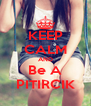 KEEP CALM AND Be A PITIRCIK - Personalised Poster A4 size