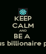 KEEP CALM AND BE A  Playboy genius billionaire philanthropist  - Personalised Poster A4 size