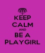 KEEP CALM AND BE A PLAYGIRL - Personalised Poster A4 size