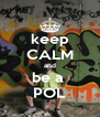 keep CALM and be a  POL - Personalised Poster A4 size
