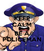 KEEP CALM AND BE A POLICEMAN - Personalised Poster A4 size
