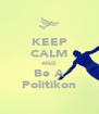 KEEP CALM AND Be A Politikon - Personalised Poster A4 size